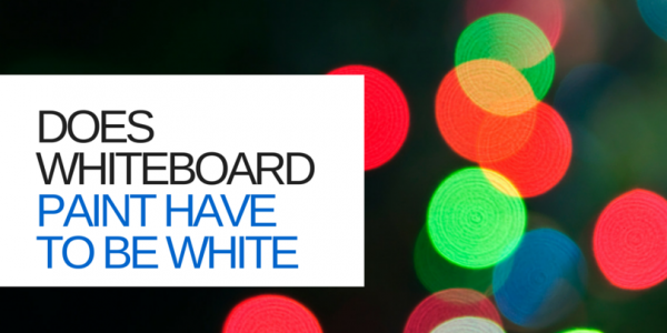 Does Whiteboard Paint Have to Be White?