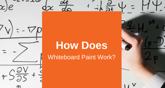 How Does Whiteboard Paint Work?
